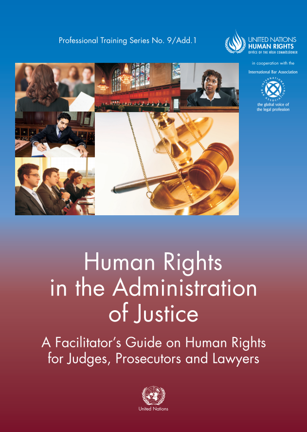 Human rights in the administration of justice: A manual on human rights for judges, prosecutors and lawyers